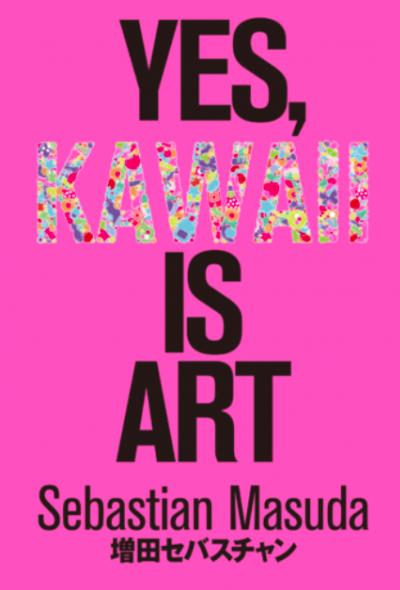 Yes, Kawaii Is Art - Sebastian Masuda (Exhibition) (Osaka)